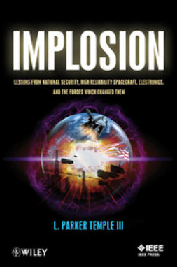 Temple, L. - Implosion: Lessons from National Security, High Reliability Spacecraft, Electronics, and the Forces Which Changed Them, ebook