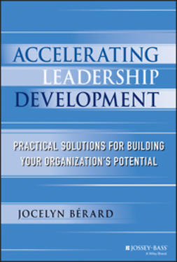 Berard, Jocelyn - Accelerating Leadership Development: Practical Solutions for Building Your Organization's Potential, e-bok