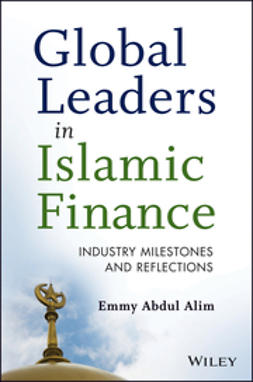Alim, Emmy Abdul - Global Leaders in Islamic Finance: Industry Milestones and Reflections, ebook
