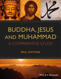 Gwynne, Paul - Buddha, Jesus and Muhammad: A Comparative Study, ebook