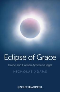 Adams, Nicholas - Eclipse of Grace: Divine and Human Action in Hegel, ebook