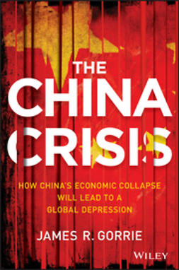 Gorrie, James R. - The China Crisis: How China's Economic Collapse Will Lead to a Global Depression, ebook