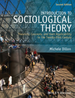 Dillon, Michele - Introduction to Sociological Theory: Theorists, Concepts, and their Applicability to the Twenty-First Century, ebook