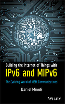 Minoli, Daniel - Building the Internet of Things with IPv6 and MIPv6: The Evolving World of M2M Communications, ebook