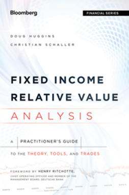 Huggins, Doug - Fixed Income Relative Value Analysis: A Practitioners Guide to the Theory, Tools, and Trades, ebook