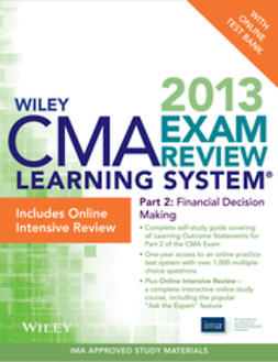 - Wiley CMA Learning System Exam Review 2013, Financial Decision Making, Online Intensive Review + Test Bank, ebook
