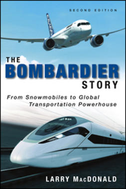 MacDonald, Larry - The Bombardier Story: From Snowmobiles to Global Transportation Powerhouse, ebook