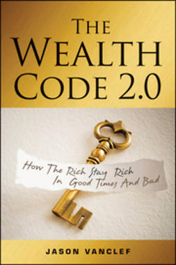 Vanclef, Jason - The Wealth Code 2.0: How the Rich Stay Rich in Good Times and Bad, e-kirja