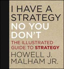 Malham, Howell J. - I Have a Strategy (No, You Don't): The Illustrate d Guide to Strategy, ebook