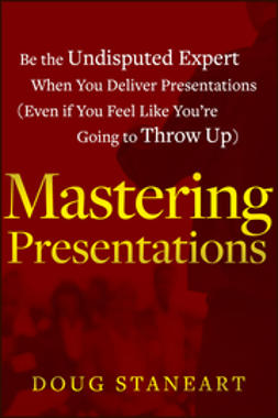 Staneart, Doug - Mastering Presentations: Be the Undisputed Expert when You Deliver Presentations (Even If You Feel Like You're Going to Throw Up), e-bok