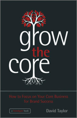Taylor, David - Grow the Core: How to Focus on your Core Business for Brand Success, ebook