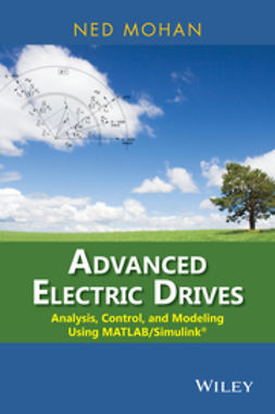 Mohan, Ned - Advanced Electric Drives: Analysis, Control, and Modeling Using MATLAB / Simulink, ebook