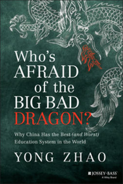 Zhao, Yong - Who's Afraid of the Big Bad Dragon: Why China Has the Best (and Worst) Education System in the World, ebook