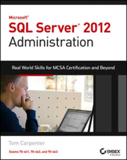 Carpenter, Tom - Microsoft SQL Server 2012 Administration: Real-World Skills for MCSA Certification and Beyond (Exams 70-461, 70-462, and 70-463), e-kirja