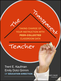 Grimm, Emily - The Transparent Teacher: Taking Charge of Your Instruction with Peer-Collected Classroom Data, ebook