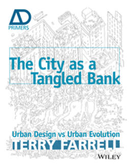 Farrell, Terry - The City As A Tangled Bank: Urban Design versus Urban Evolution - AD Primer, e-bok