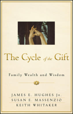 Hughes, James E. - The Cycle of the Gift: Family Wealth and Wisdom, e-kirja