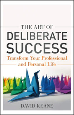Keane, David - The Art of Deliberate Success: Transform Your Professional and Personal Life, ebook