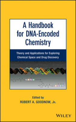 Goodnow, Robert A. - A Handbook for DNA-Encoded Chemistry: Theory and Applications for Exploring Chemical Space and Drug Discovery, ebook