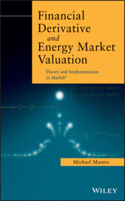 Mastro, Michael - Financial Derivative and Energy Market Valuation: Theory and Implementation in MATLAB, ebook