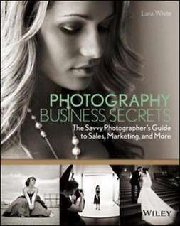 White, Lara - Photography Business Secrets: The Savvy Photographer's Guide to Sales, Marketing, and More, ebook