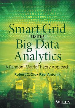 Antonik, Paul - Smart Grid using Big Data Analytics: A Random Matrix Theory Approach, ebook
