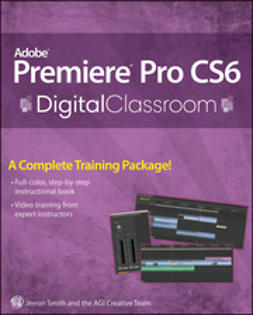 Smith, Jerron - Premiere Pro CS6 Digital Classroom, ebook