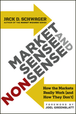 Schwager, Jack D. - Market Sense and Nonsense: How the Markets Really Work (and How They Don't), ebook