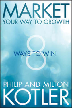 Kotler, Milton - Market Your Way to Growth: 8 Ways to Win, ebook