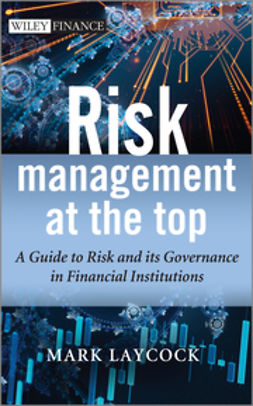 Laycock, Mark - Risk Management At The Top: A Guide to Risk and its Governance in Financial Institutions, ebook