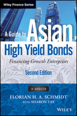 Schmidt, Florian H. A. - A Guide to Asian High Yield Bonds + Website: Financing Growth Enterprises, e-kirja