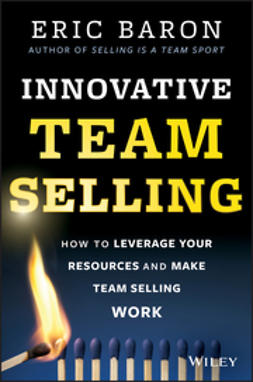Baron, Eric - Innovative Team Selling: How to Leverage Your Resources and Make Team Selling Work, ebook