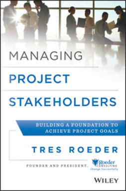 Roeder, Tres - Managing Project Stakeholders: Building a Foundation to Achieve Project Goals, e-bok