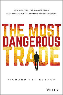 Teitelbaum, Richard - The Most Dangerous Trade: How Short Sellers Uncover Fraud, Keep Markets Honest, and Make and Lose Billions, ebook