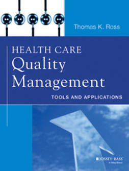 Ross, Thomas K. - Health Care Quality Management, Enhanced Edition: Tools and Applications, e-kirja