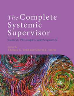 Todd, Thomas C. - The Complete Systemic Supervisor: Context, Philosophy, and Pragmatics, ebook