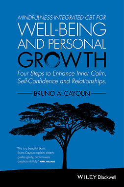 Cayoun, Bruno A. - Mindfulness-integrated CBT for Well-being and Personal Growth: Four Steps to Enhance Inner Calm, Self-Confidence and Relationships, e-bok