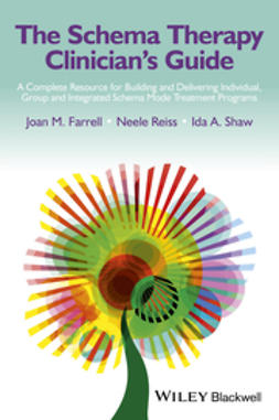 Farrell, Joan M. - The Schema Therapy Clinician's Guide: A Complete Resource for Building and Delivering Individual, Group and Integrated Schema Mode Treatment Programs, ebook