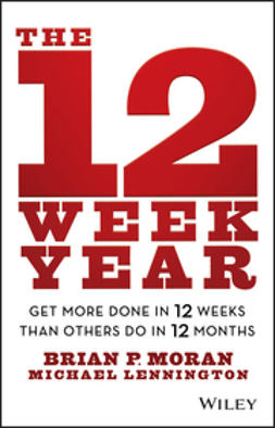 Lennington, Michael - The 12 Week Year: Get More Done in 12 Weeks than Others Do in 12 Months, ebook