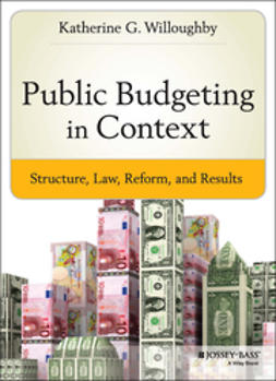 Willoughby, Katherine G. - Public Budgeting in Context: Structure, Law, Reform and Results, ebook