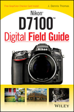 Thomas, J. Dennis - Nikon D7100 Digital Field Guide, ebook