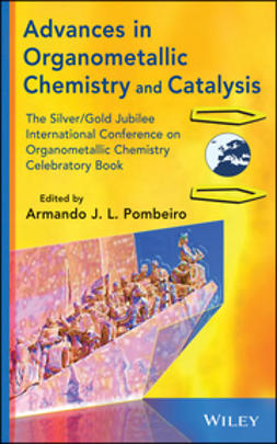 Pombeiro, Armando J. L. - Advances in Organometallic Chemistry and Catalysis: The Silver/Gold Jubilee International Conference on Organometallic Chemistry Celebratory Book, ebook