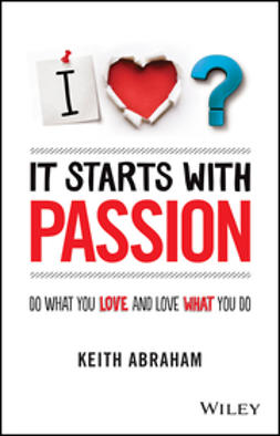 Abraham, Keith - It Starts With Passion: Do What You Love and Love What You Do, ebook
