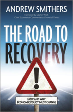 Smithers, Andrew - The Road to Recovery: How and Why Economic Policy Must Change, ebook