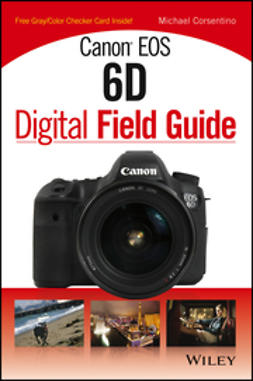 Corsentino, Michael - Canon EOS 6D Digital Field Guide, ebook