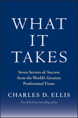 Ellis, Charles D. - What It Takes: Seven Secrets of Success from the World's Greatest Professional Firms, ebook