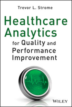 Strome, Trevor L. - Healthcare Analytics for Quality and Performance Improvement, ebook
