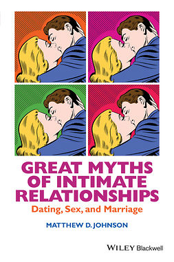 Johnson, Matthew D. - Great Myths of Intimate Relationships: Dating, Sex, and Marriage, e-kirja