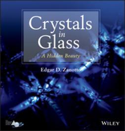 Zanotto, E. D. - Crystals in Glass: A Hidden Beauty, ebook