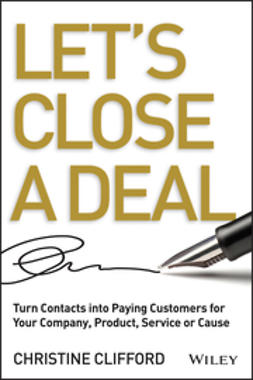 Clifford, Christine - Let's Close a Deal: Turn Contacts into Paying Customers for Your Company, Product, Service or Cause, ebook